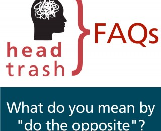 "FAQ: What do you mean by ""do the opposite""?"