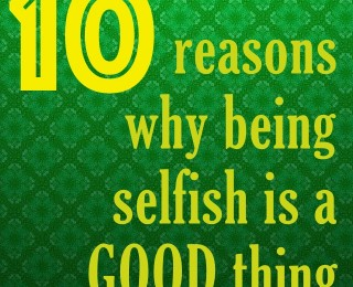 Why being selfish is GOOD